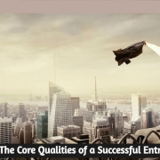 What are The Core Qualities of a Successful Entrepreneur?