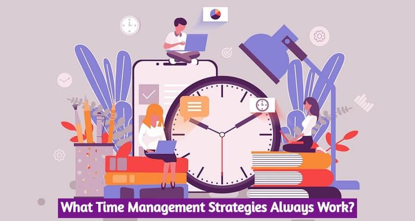 What Time Management Strategies Always Work?