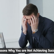 Reasons Why You are Not Achieving Success