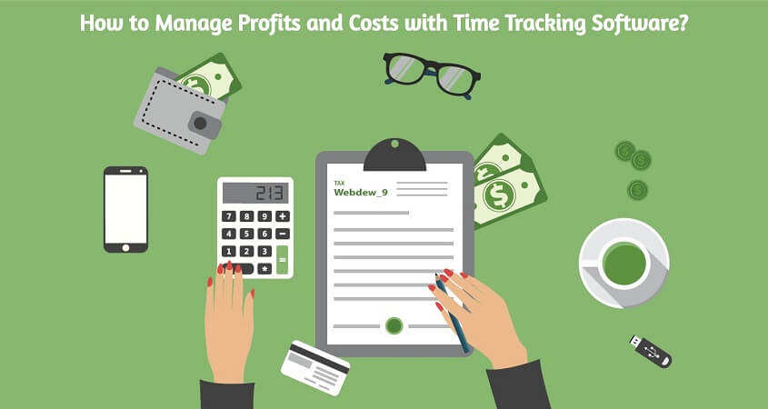 How to Manage Profits and Costs with Time Tracking Software?