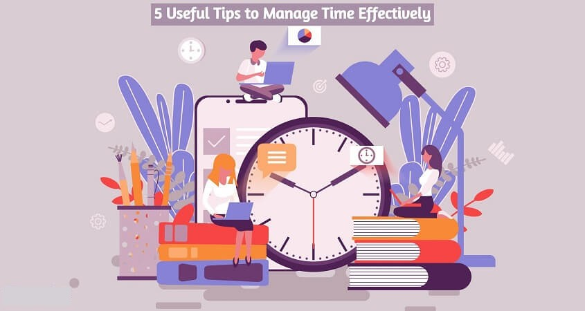 5 Useful Tips to Manage Time Effectively
